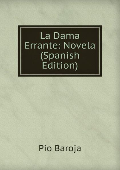 Pío Baroja La Dama Errante: Novela (Spanish Edition) eugène sue el judio errante vol 2 novela escrita en frances classic reprint