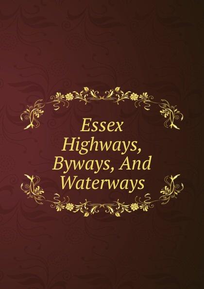 Essex Highways, Byways, And Waterways katharine lee bates spanish highways and byways