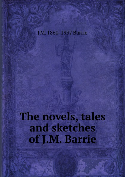 J. M. Barrie The novels, tales and sketches of J.M. Barrie barrie axford theories of globalization