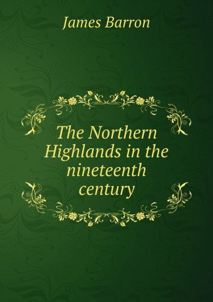 James Barron The Northern Highlands in the nineteenth century