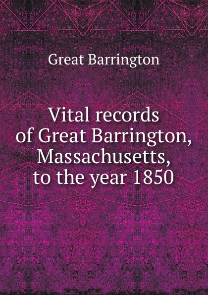 Great Barrington Vital records of Great Barrington, Massachusetts, to the year 1850 barrington j bayley the knights of the limits