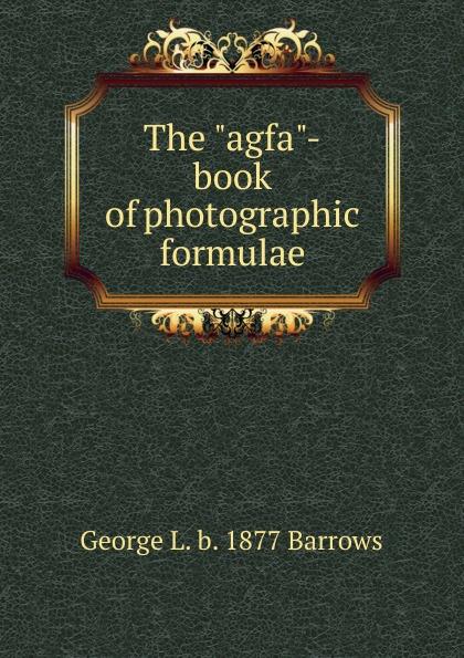 George L. b. 1877 Barrows The agfa-book of photographic formulae boris hillen agfa leverkusen