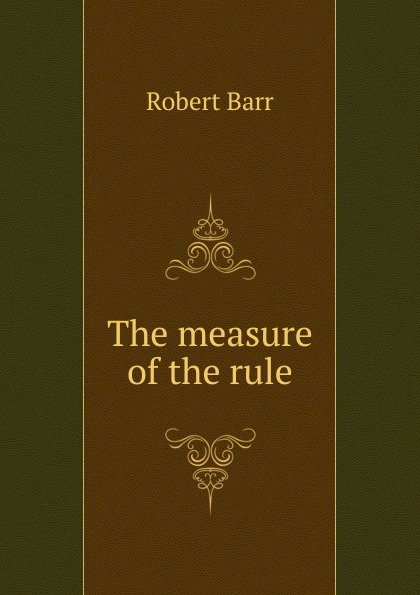 Barr Robert The measure of the rule