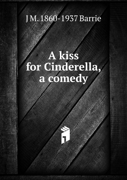J. M. Barrie A kiss for Cinderella, a comedy m style табурет cinderella