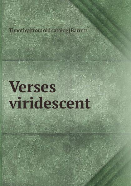 Timothy [from old catalog] Barrett Verses viridescent