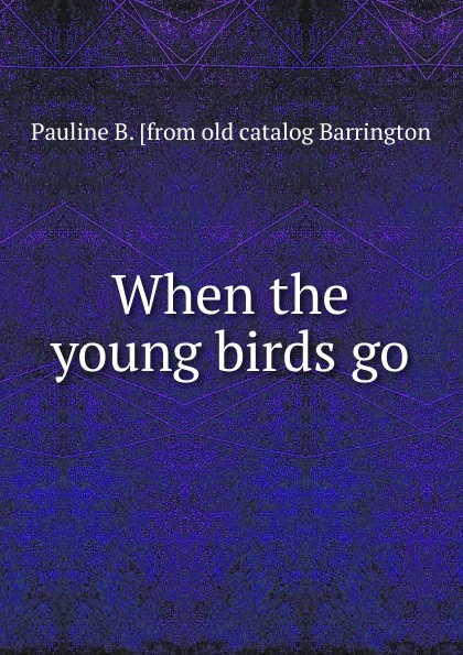 When the young birds go . ...