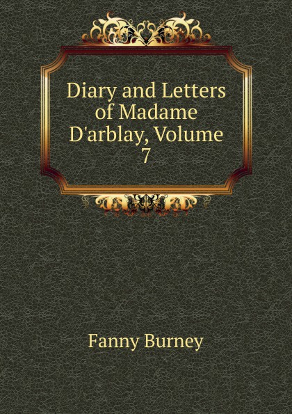 Diary and Letters of Madame D.arblay, Volume 7
