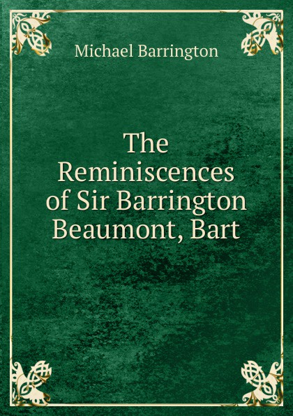 Michael Barrington The Reminiscences of Sir Barrington Beaumont, Bart barrington j bayley the knights of the limits
