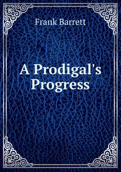 Frank Barrett A Prodigal.s Progress