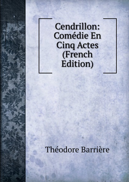 Théodore Barrière Cendrillon: Comedie En Cinq Actes (French Edition) massenet cendrillon 2 dvd