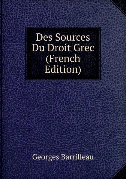 Georges Barrilleau Des Sources Du Droit Grec (French Edition) georges eekhoud kees doorik scenes du polder french edition