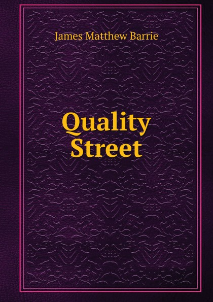 J. M. Barrie Quality Street j m barrie quality street a comedy in four acts
