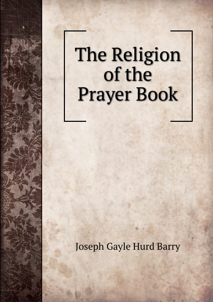Joseph Gayle Hurd Barry The Religion of the Prayer Book barry hutchison afterworlds the book of doom