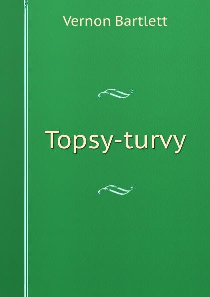 Vernon Bartlett Topsy-turvy melissa j morgan topsy turvy 24