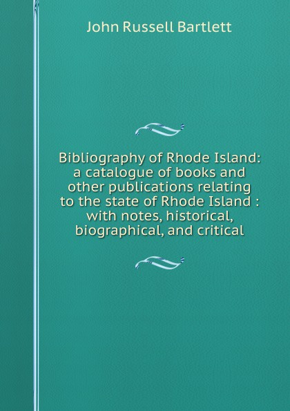 John Russell Bartlett Bibliography of Rhode Island: a catalogue of books and other publications relating to the state of Rhode Island : with notes, historical, biographical, and critical rhode island drug court