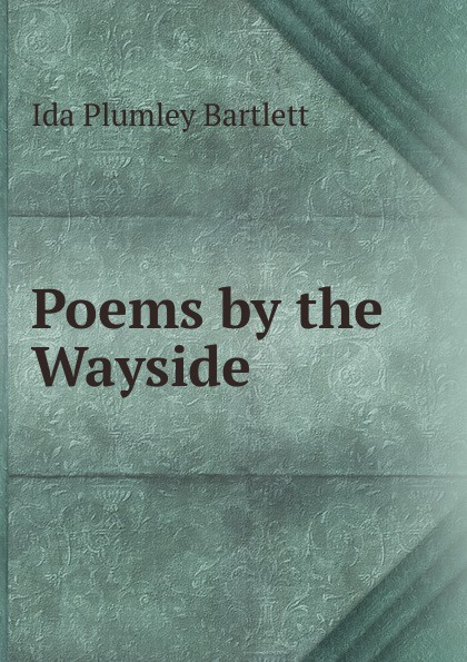 Ida Plumley Bartlett Poems by the Wayside lisa plumley the matchmaker