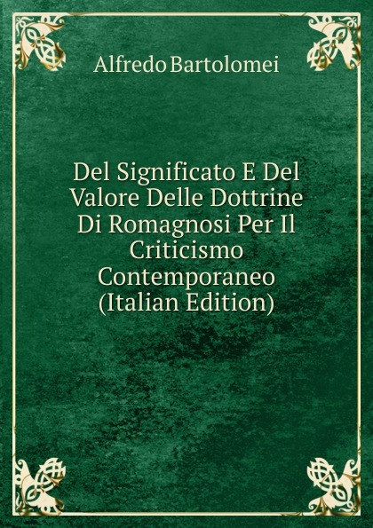 Alfredo Bartolomei Del Significato E Del Valore Delle Dottrine Di Romagnosi Per Il Criticismo Contemporaneo (Italian Edition) christine merrill the wedding game