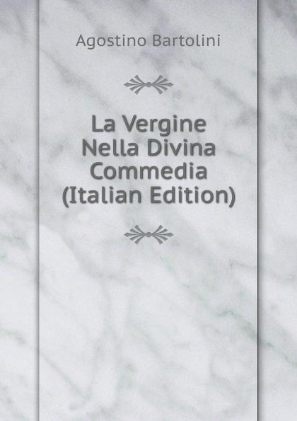Agostino Bartolini La Vergine Nella Divina Commedia (Italian Edition) la divina commedia purgatorio