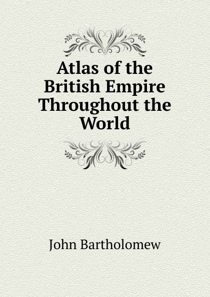 John Bartholomew Atlas of the British Empire Throughout the World john bartholomew and son constable s hand atlas of india