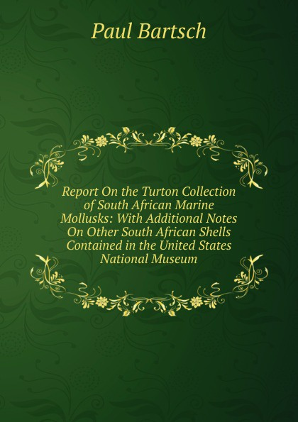 Paul Bartsch Report On the Turton Collection of South African Marine Mollusks: With Additional Notes On Other South African Shells Contained in the United States National Museum south african style