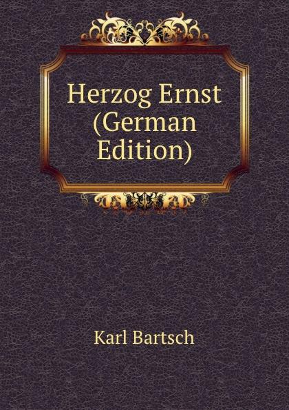 Karl Bartsch Herzog Ernst (German Edition)