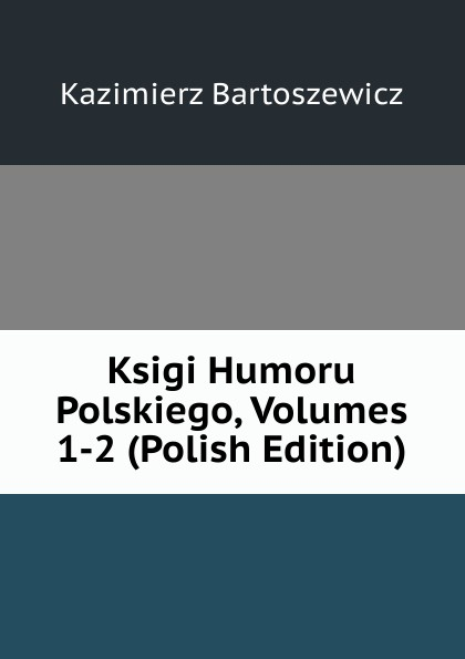 Kazimierz Bartoszewicz Ksigi Humoru Polskiego, Volumes 1-2 (Polish Edition)
