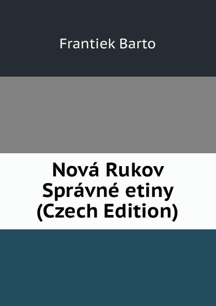 Frantiek Barto Nova Rukov Spravne etiny (Czech Edition) samo chalupka spevy sama chalupky czech edition