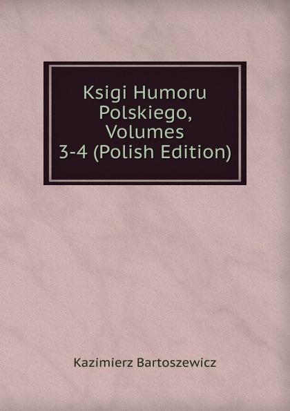 Kazimierz Bartoszewicz Ksigi Humoru Polskiego, Volumes 3-4 (Polish Edition)