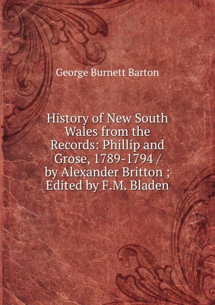 George Burnett Barton History of New South Wales from the Records: Phillip and Grose, 1789-1794 / by Alexander Britton ; Edited by F.M. Bladen патрис генифе политика революционного террора 1789 1794