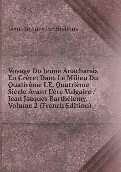 лучшая цена Jean-Jacques Barthélemy Voyage Du Jeune Anacharsis En Grece: Dans Le Milieu Du Quatireme I.E. Quatrieme Siecle Avant L.ere Vulgaire / Jean Jacques Barthelemy, Volume 2 (French Edition)
