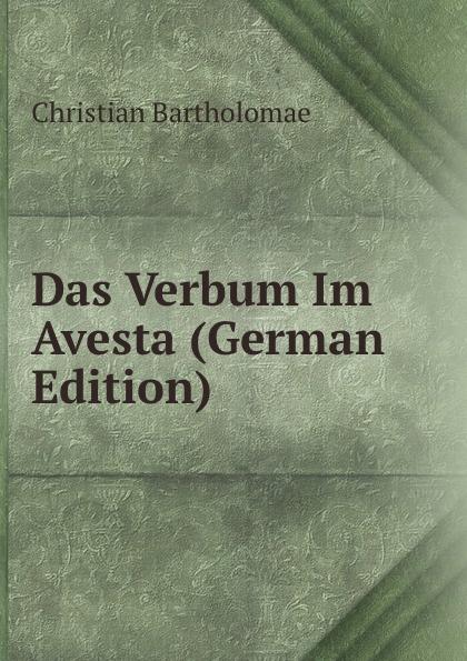 купить Christian Bartholomae Das Verbum Im Avesta (German Edition) по цене 686 рублей