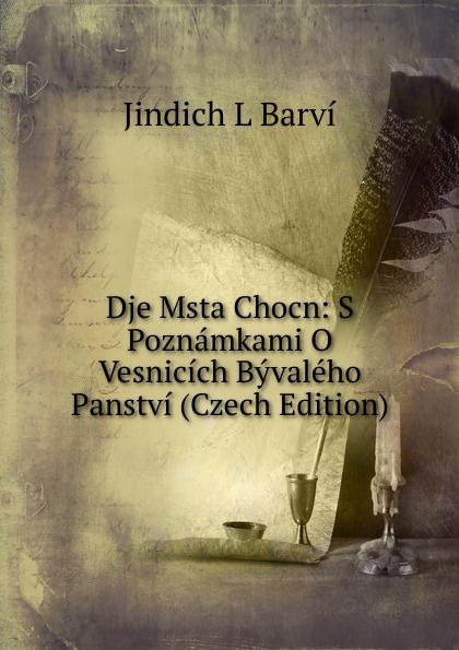 Jindich L Barví Dje Msta Chocn: S Poznamkami O Vesnicich Byvaleho Panstvi (Czech Edition) цена 2017