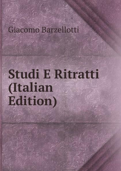 Giacomo Barzellotti Studi E Ritratti (Italian Edition) tito bottagisio il limbo dantesco studi filosofici e letterari italian edition