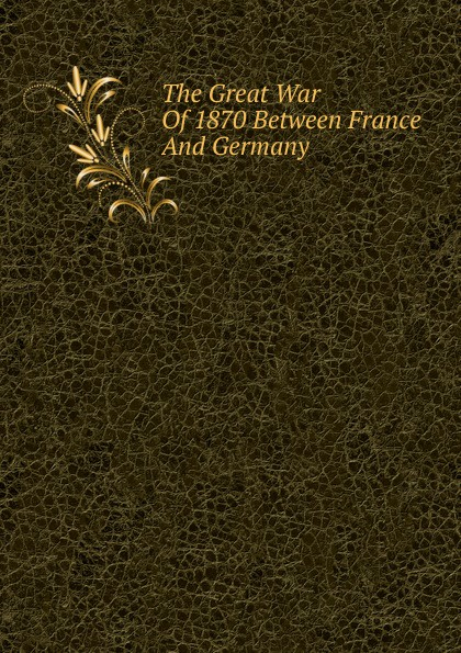 The Great War Of 1870 Between France And Germany edmund ollier cassell s history of the war between france and germany 1870 1871 2
