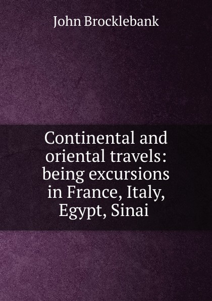 John Brocklebank Continental and oriental travels: being excursions in France, Italy, Egypt, Sinai . tobias smollett travels through france and italy