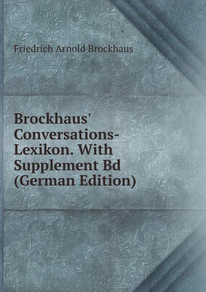 Friedrich Arnold Brockhaus Brockhaus. Conversations-Lexikon. With Supplement Bd (German Edition) heinrich eduard brockhaus friedrich arnold brockhaus sein leben und wirken german edition