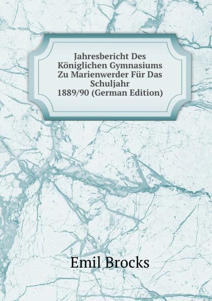 Emil Brocks Jahresbericht Des Koniglichen Gymnasiums Zu Marienwerder Fur Das Schuljahr 1889/90 (German Edition) emil waldmann björn bedey das rathaus zu bremen