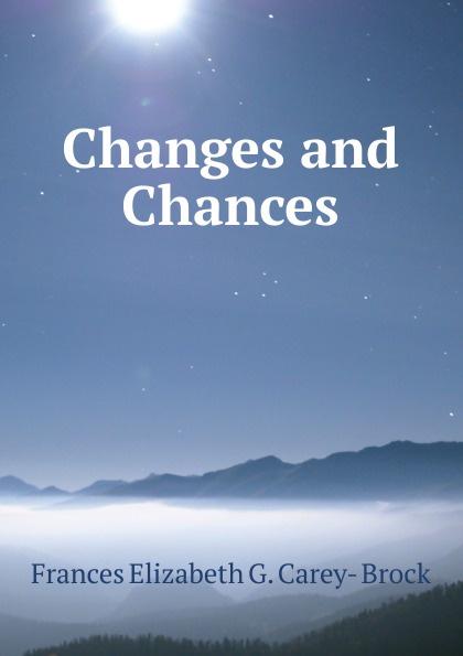 Frances Elizabeth G. Carey- Brock Changes and Chances