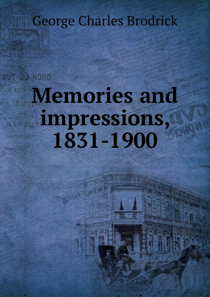 Memories and impressions, 1831-1900