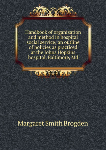 Фото - Margaret Smith Brogden Handbook of organization and method in hospital social service; an outline of policies as practiced at the Johns Hopkins hospital, Baltimore, Md. brogden куртка
