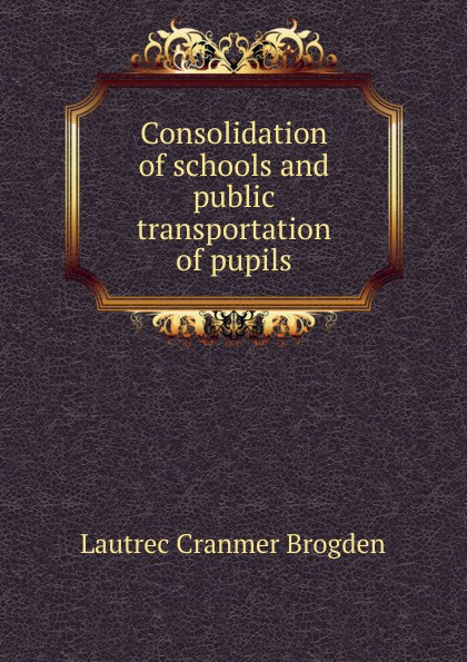 Lautrec Cranmer Brogden Consolidation of schools and public transportation of pupils brogden куртка