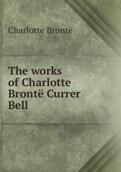 Charlotte Brontë The works of Charlotte Bronte Currer Bell charlotte brontë emma
