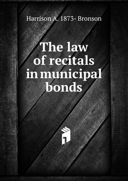 Harrison A. 1873- Bronson The law of recitals in municipal bonds frank fabozzi j the handbook of municipal bonds