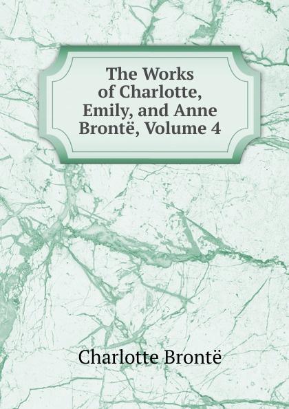 Charlotte Brontë The Works of Charlotte, Emily, and Anne Bronte, Volume 4 charlotte brontë emma
