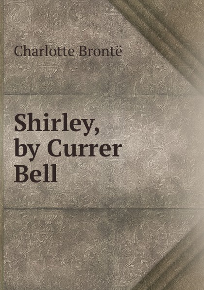Charlotte Brontë Shirley, by Currer Bell