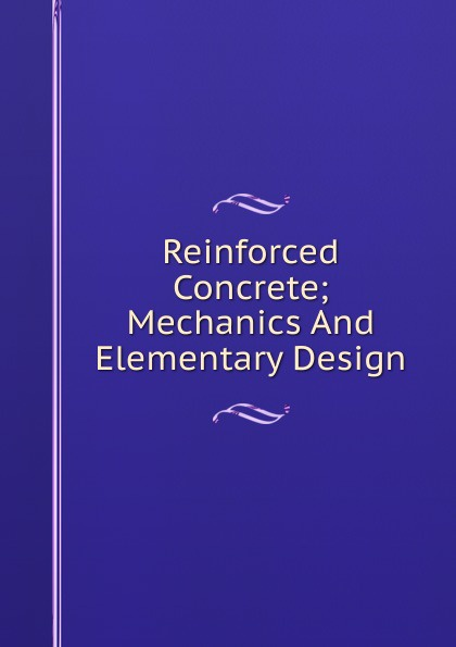 Reinforced Concrete; Mechanics And Elementary Design elementary fluid mechanics