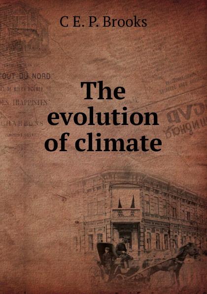 C E. P. Brooks The evolution of climate
