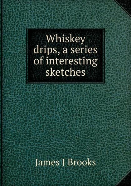 купить James J Brooks Whiskey drips, a series of interesting sketches по цене 912 рублей