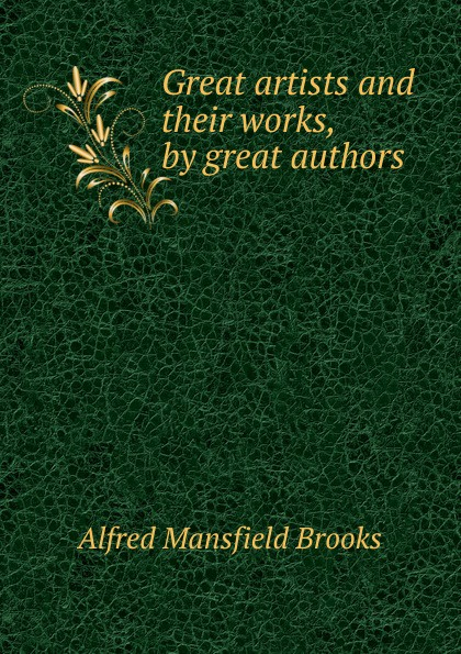 лучшая цена Alfred Mansfield Brooks Great artists and their works, by great authors