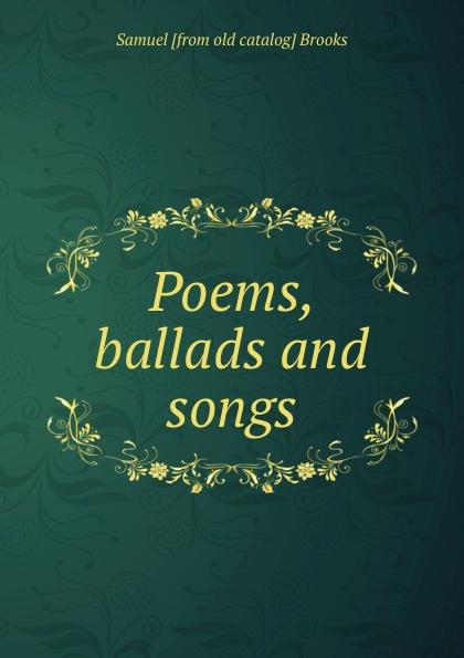 Samuel [from old catalog] Brooks Poems, ballads and songs samuel brooks poems ballads and songs